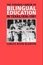 The Strange Career of Bilingual Education in Texas, 1836-1981 (Fronteras Texas A M, nr. 2)