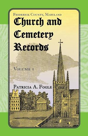 Frederick County, Maryland Church and Cemetery Records: Volume 1