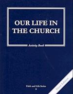 Our Life in the Church (Faith and Life)
