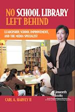 No School Library Left Behind: Leadership, School Improvement, and the Media Specialist af Carl A. Harvey II