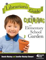 A Librarian's Guide to Cultivating an Elementary School Garden af Bonnie Mackey, Jennifer Mackey Stewart