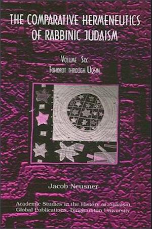 Comparative Hermeneutics of Rabbinic Judaism, The, Volume Six