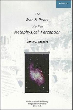 War and Peace of a New Metaphysical Perception, Volume III, The