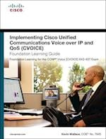 Implementing Cisco Unified Communications Voice over IP and QoS (Cvoice) Foundation Learning Guide