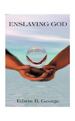 Enslaving God af Edwin B. George