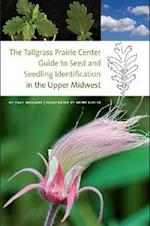 The Tallgrass Prairie Center Guide to Seed and Seedling Identification in the Upper Midwest (Bur Oak Guide)