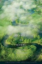 The Meaning of Rivers (The American Land and Life)