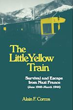 The Little Yellow Train: Survival and Escape from Nazi France (June 1940-March 1944)