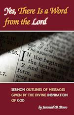 Yes, There Is a Word from the Lord: Sermon Outlines of Messages Given by the Divine Inspiration of God
