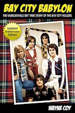 Bay City Babylon: The Unbelievable But True Story of the Bay City Rollers