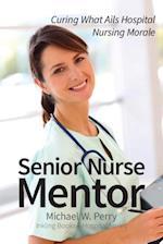 Senior Nurse Mentor: Curing What Ails Hospital Nursing Morale
