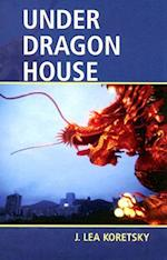 Under Dragon House af J. Lea Koretsky