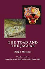 The Toad and the Jaguar a Field Report of Underground Research on a Visionary Medicine
