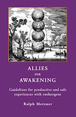 ALLIES for AWAKENING Guidelines for productive and safe experiences with entheogens
