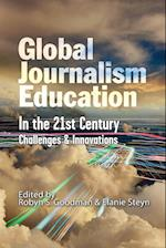 Global Journalism Education In the 21st Century: Challenges & Innovations