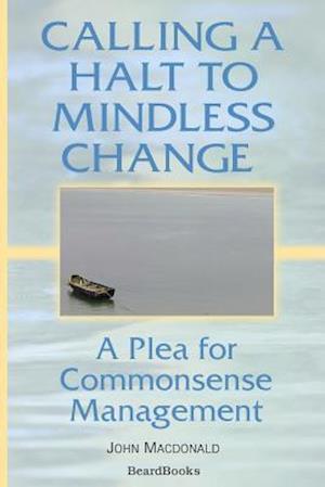 Calling a Halt to Mindless Change: A Plea for Commonsense Management