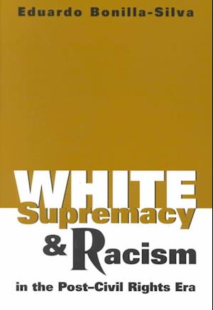 Bog, paperback White Supremacy and Racism in the Post-Civil Rights Era af Eduardo Bonilla-Silva