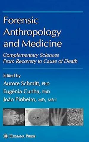 Forensic Anthropology and Medicine : Complementary Sciences From Recovery to Cause of Death