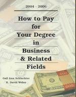 How to Pay for Your Degree in Business & Related Fields (HOW TO PAY FOR YOUR DEGREE IN BUSINESS AND RELATED FIELDS)