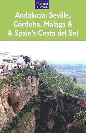Andalucia: Sevilla Cordoba Malaga & Spain's Costa del Sol af Kelly Lipscomb
