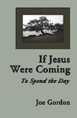 If Jesus Were Coming to Spend the Day