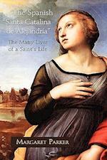 The Spanish Santa Catalina de Alejandra the Many Lives of a Saint's Life af Margaret Parker