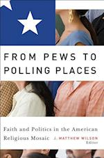 From Pews to Polling Places (Religion And Politics Series)