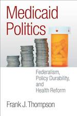 Medicaid Politics (American Governance and Public Policy Series)