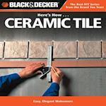 Black & Decker Here's How... Ceramic Tile (Black & Decker Here's How)