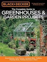 The Complete Guide to Greenhouses & Garden Projects (Black & Decker)