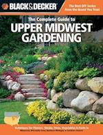 The Complete Guide to Upper Midwest Gardening (Black & Decker Complete Guide To..)
