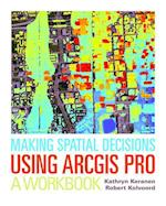 Making Spatial Decisions Using ARCGIS Pro (Making Spatial Decisions)