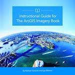 Instructional Guide for the Arcgis Imagery Book (Arcgis Books, nr. 4)