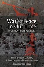 War and Peace in Our Time: Mormon Perspectives