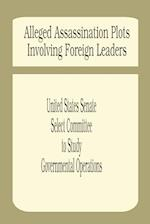 Alleged Assassination Plots Involving Foreign Leaders: An Interim Report of the Select Committee to Study Governmental Operations