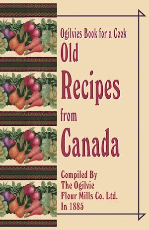 Ogilvies Book for a Cook: Old Recipes from Canada