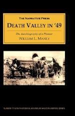 Death Valley in '49: The Autobiography of a Pioneer; Detailing His Life from a Humble Home in the Green Mountains to the Gold Mines of Cali