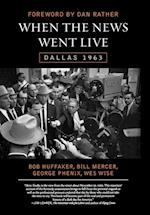When the News Went Live af Wes Wise, Dan Rather, Bob Huffaker