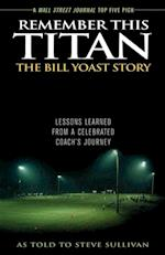 Remember This Titan: The Bill Yoast Story af Steve Sullivan