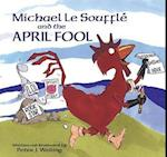 Michael Le Soufflé And the April Fool af Peter J. Welling