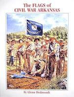 The Flags of Civil War Arkansas (Flags of the Civil War)