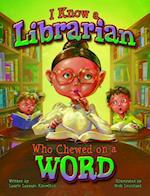 I Know a Librarian Who Chewed on a Word af Laurie Lazzaro Knowlton
