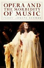Opera and the Morbidity of Music af Joseph Kerman