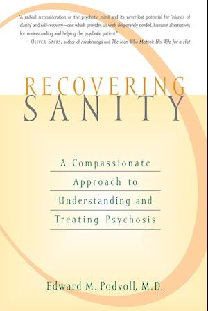 Recovering Sanity: A Compassionate Approach to Understanding and Treating Pyschosis