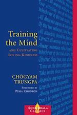 Training the Mind and Cultivating Loving-Kindness af Chogyam Trungpa, Trungpa Tulku Chogyam Trungpa