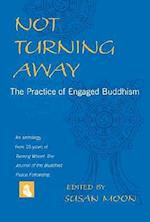 Not Turning Away : The Practice of Engaged Buddhism