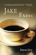 Jake Fades : A Novel of Impermanence af David Guy