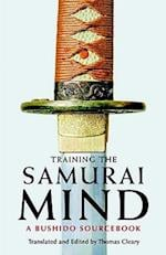 Training the Samurai Mind af Thomas Cleary