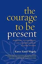 The Courage to Be Present af Karen Kissel Wegela
