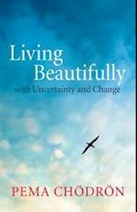 Living Beautifully With Uncertainty and Change af Pema Chodron